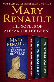 The Novels of Alexander the Great, Mary Renault