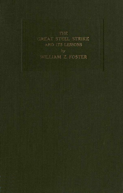 The Great Steel Strike and its Lessons, William Z.Foster