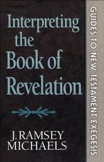 Interpreting the Book of Revelation (Guides to New Testament Exegesis), J. Ramsey Michaels