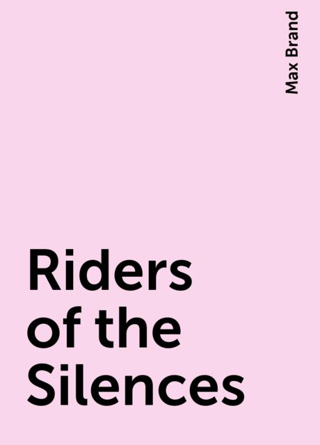Riders of the Silences, Max Brand