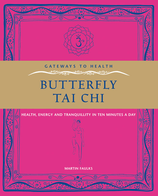 Butterfly Tai Chi – Health, Energy and Tranquillity in 10 Minutes a Day, Martin Faulks Author