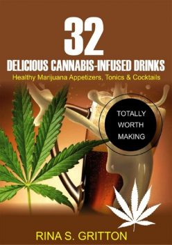 32 Delicious Cannabis-Infused Drinks, Rina S. Gritton