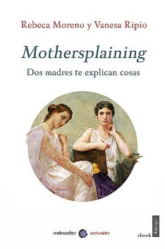 Mothersplaining, Rebeca Moreno, Vanesa Ripio