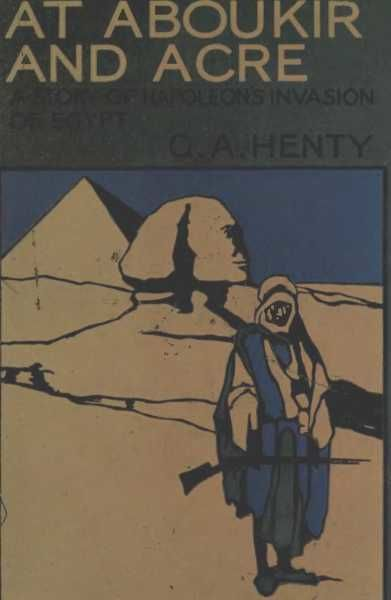 At Aboukir and Acre / A Story of Napoleon's Invasion of Egypt, G.A.Henty