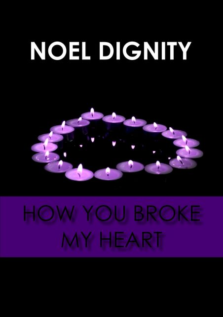 How You Broke My Heart, Noel Dignity