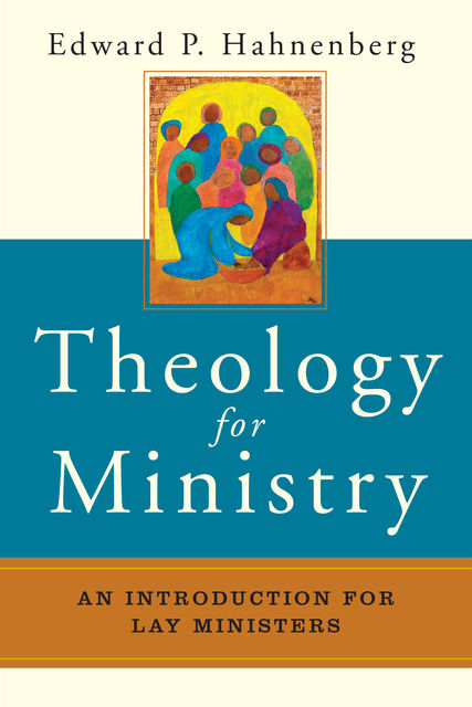 Theology for Ministry, Edward P.Hahnenberg