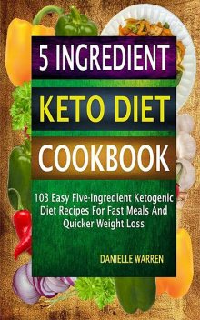 5 Ingredient Keto Diet Cookbook, Danielle Warren