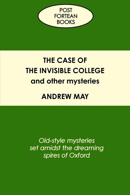 The Case of the Invisible College and Other Mysteries: Old-Style Mysteries Set Amidst the Dreaming Spires of Oxford, Andrew May