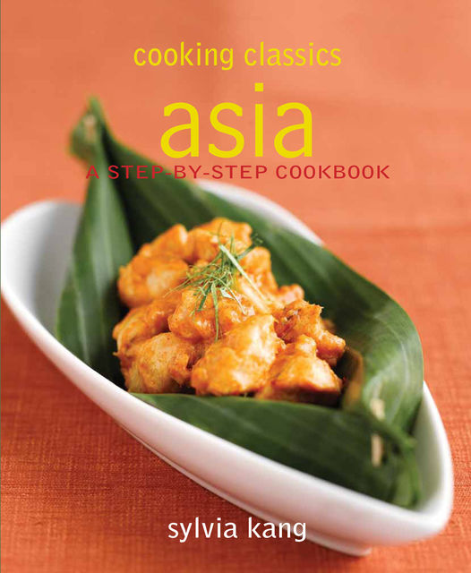 Cooking Classics Asia. A step-by-step cookbook, Sylvia Kang