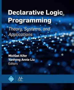 Declarative Logic Programming, Michael Kifer, Yanhong Annie Liu