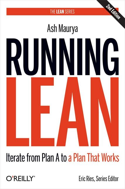 Running Lean: Iterate from Plan A to a Plan That Works, Ash Maurya