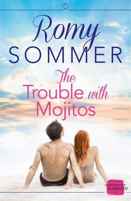 The Trouble with Mojitos: HarperImpulse Contemporary Romance, Romy Sommer