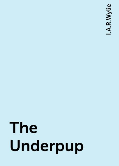 The Underpup, I.A.R.Wylie