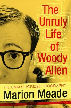 The Unruly Life of Woody Allen, Marion Meade