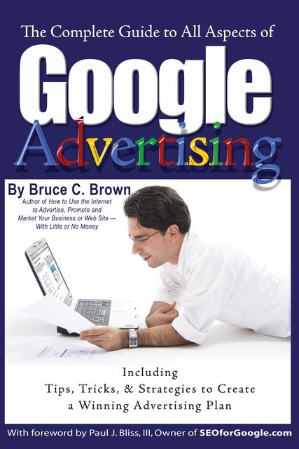 The Complete Guide to Google Advertising, Bruce Brown