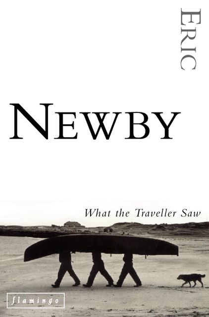 What the Traveller Saw, Eric Newby