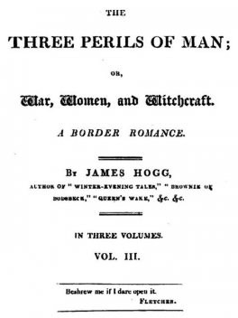 The Three Perils of Man; or, War, Women, and Witchcraft, Vol. 3 (of 3), James Hogg