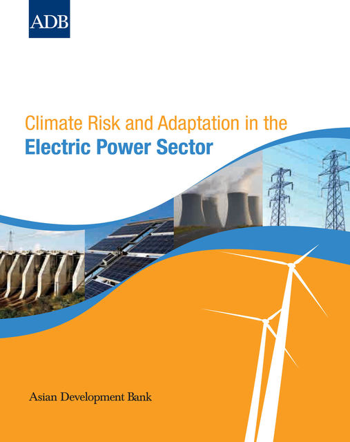 Climate Risk and Adaptation in the Electric Power Sector, Asian Development Bank