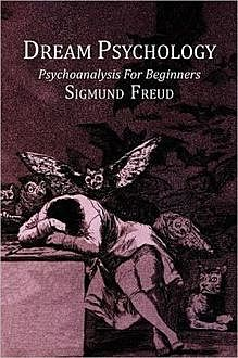 Dream Psychology: Psychoanalysis for Beginners, Sigmund Freud