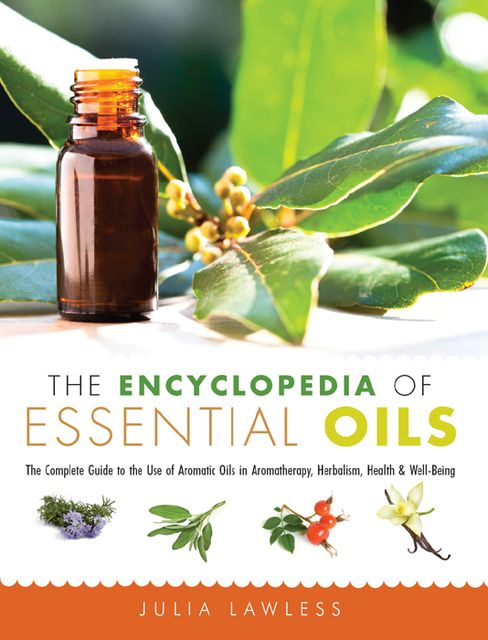 The Encyclopedia of Essential Oils, Julia Lawless