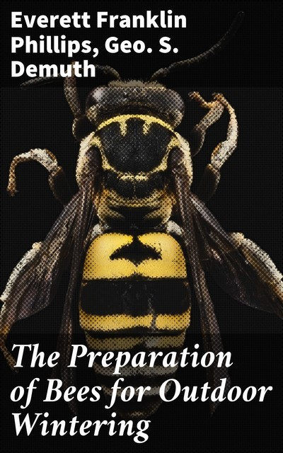The Preparation of Bees for Outdoor Wintering, Everett Franklin Phillips, Geo.S. Demuth
