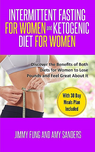 Intermittent Fasting for Women and Ketogenic Diet for Women, Amy Sanders, Jimmy Fung