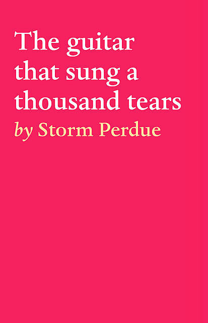 The guitar that sung a thousand tears, Storm Perdue