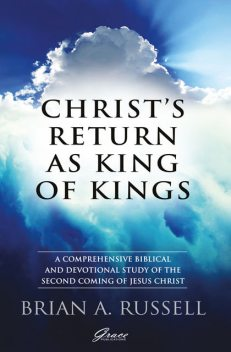 Christ's Return as King of Kings, Brian A Russell