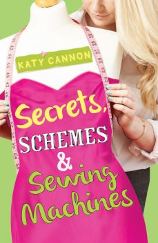 Secrets, Schemes & Sewing Machines, Katy Cannon
