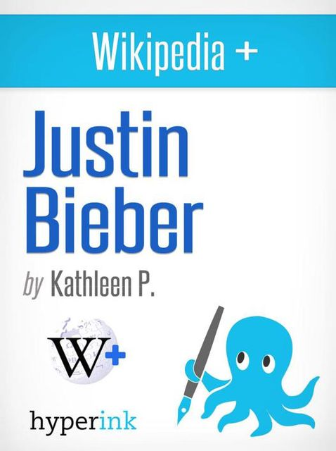 Why I Love Justin Bieber And You Should Too!, Kathleen P.