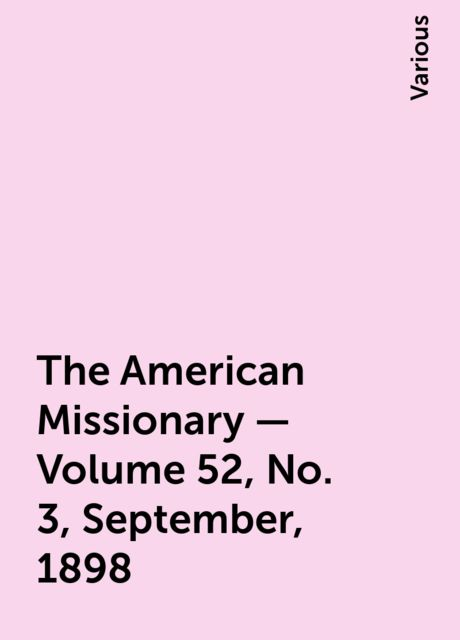 The American Missionary — Volume 52, No. 3, September, 1898, Various