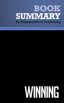 Summary: Winning – Jack Welch and Suzy Welch, BusinessNews Publishing