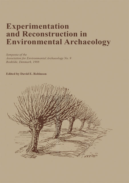 Experimentation and Reconstruction in Environmental Archaeology, David Robinson