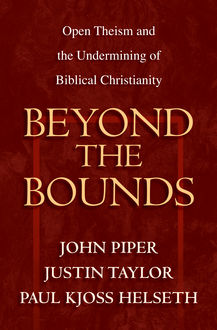Beyond the Bounds, Paul Kjoss Helseth, Justin Taylor, Edited by John Piper