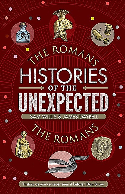 Histories of the Unexpected: The Romans, Sam Willis, James Daybell