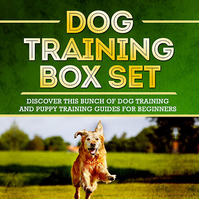 Dog Training Box Set: Discover This Bunch Of Dog Training And Puppy Training Guides For Beginners, Old Natural Ways