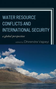 Water Resource Conflicts and International Security, Dhirendra K. Vajpeyi