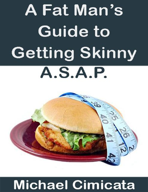 A Fat Man's Guide to Getting Skinny A.S.A.P, Michael Cimicata