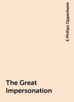 The Great Impersonation, E.Phillips Oppenheim