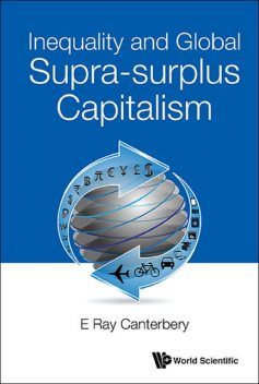 Inequality and Global Supra-surplus Capitalism, E Ray Canterbery