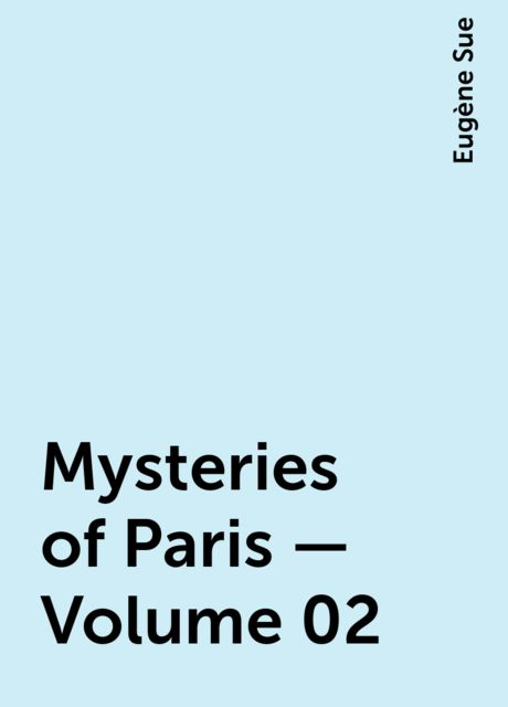 Mysteries of Paris — Volume 02, Eugène Sue