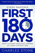 Every Pastor's First 180 Days, Charles Stone