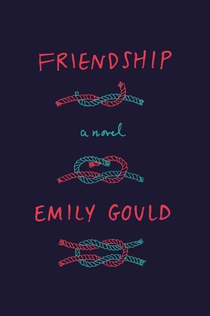 Friendship: A Novel, Emily Gould
