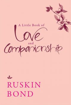 A Little Book of Love and Companionship, Ruskin Bond