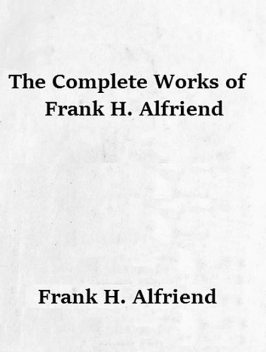 The Complete Works of Frank H. Alfriend, Frank H. Alfriend