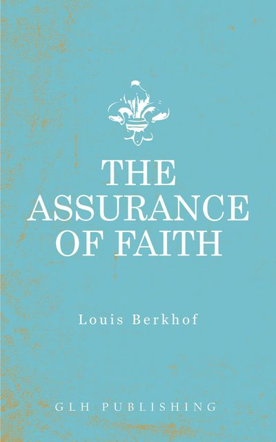 The Assurance of Faith, Louis Berkhof