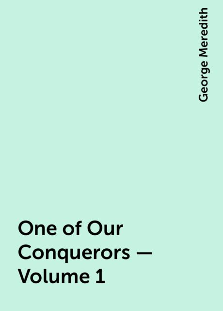 One of Our Conquerors — Volume 1, George Meredith