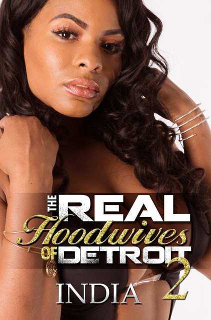 The Real Hoodwives of Detroit 2, INDIA
