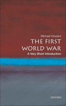 The First World War: A Very Short Introduction (Very Short Introductions), Michael Howard