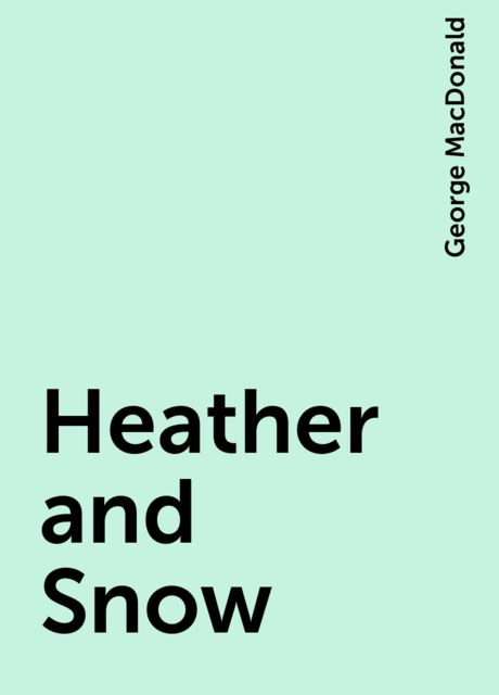 Heather and Snow, George MacDonald